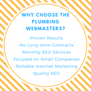 Why choose the Plumbing Webmasters? Proven results, no long term contracts, Monthly SEO Services, focused on small companies.